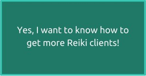 More Reiki Clients Please