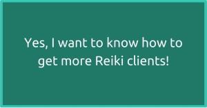 More Reiki Clients Please