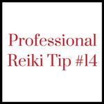 Professional Reiki Tip #14