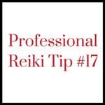 Professional Reiki Tip #17